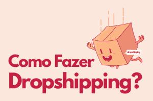 como fazer dropshipping